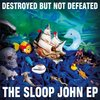 Destroyed but not Defeated - The sloopy John EP 7""