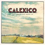 Calexico - The Thread That Keeps Us LP+DL