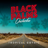 Black Palms Orchestra - Tropical Gothic CD